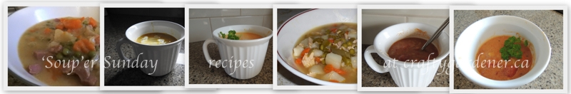 'Soup'er Sunday recipes at craftygardener.ca